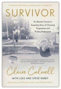 Culwell, Claire - Survivor: An Abortion Survivor's Surprise