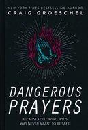 Craig Groeschel - Dangerous prayers